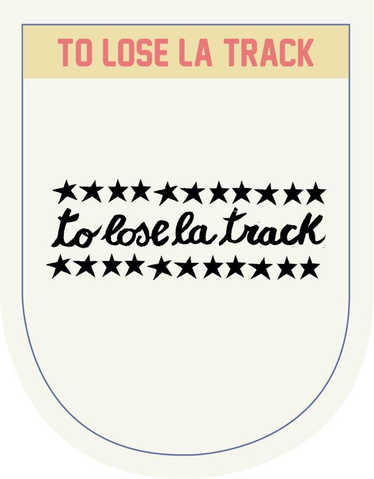 TO LOSE LA TRACK